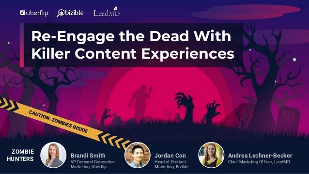 Re-Engage the Dead With Killer Content Experiences ZOMBIE HUNTERS Brandi Smith VP Demand Generation Marketing, Uberflip Jo...