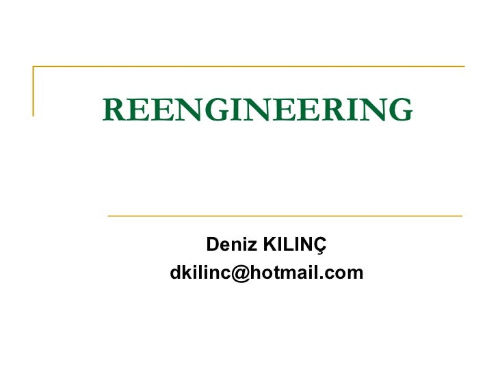 REENGINEERING Deniz KILINÇ [email_address]