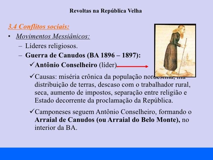 Revoltas na República Velha  <ul><li>3.4 Conflitos sociais: </li></ul><ul><li>Movimentos Messiânicos:   </li></ul><ul><ul>...