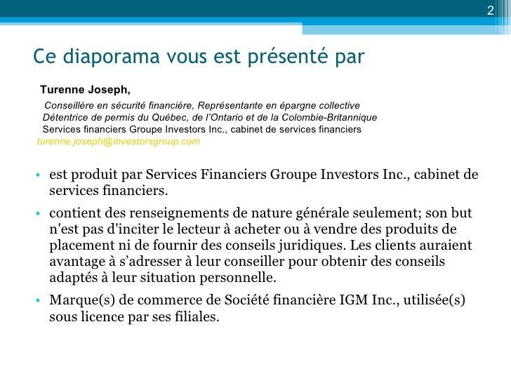 Ce diaporama vous est présenté par <ul><li>est produit par Services Financiers Groupe Investors Inc., cabinet de services ...