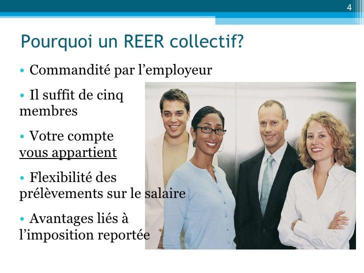 Pourquoi un REER collectif? <ul><li>Commandité par l'employeur </li></ul><ul><li>Il suffit de cinq  </li></ul><ul><li>memb...