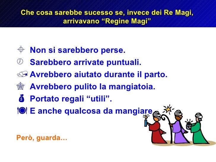 """Che cosa sarebbe sucesso se, invece dei Re Magi, arrivavano """"Regine Magi"""" <ul><li>Non si sarebbero perse. </li></ul><ul><l..."""