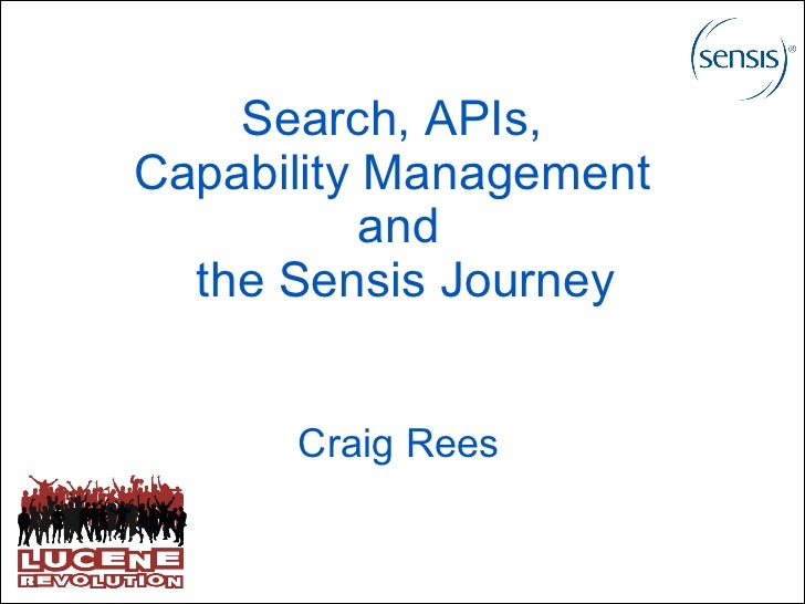 Search, APIs,Capability Management           and  the Sensis Journey      Craig Rees