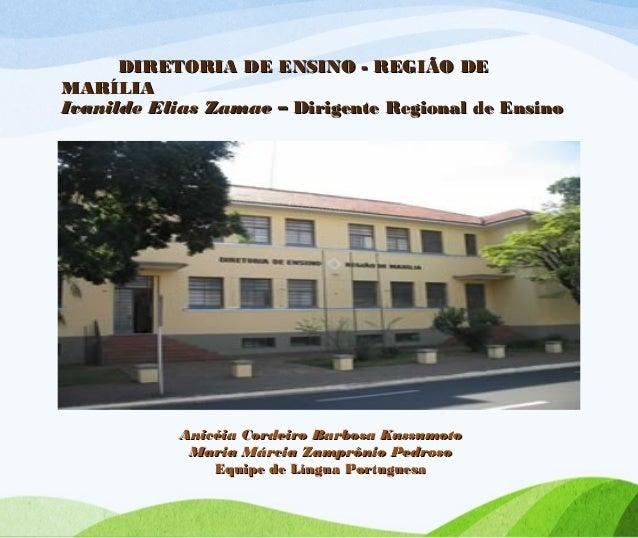 DIRETORIA DE ENSINO - REGIÃO DE MARÍLIA Ivanilde Elias Zamae – Dirigente Regional de Ensino  Anicéia Cordeiro Barbosa Kuss...