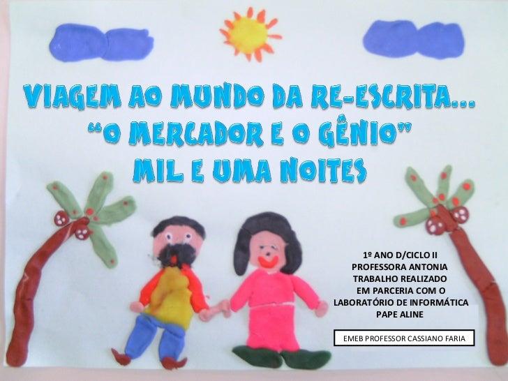 1º ANO D/CICLO II PROFESSORA ANTONIA TRABALHO REALIZADO EM PARCERIA COM O LABORATÓRIO DE INFORMÁTICA PAPE ALINE EMEB PROFE...