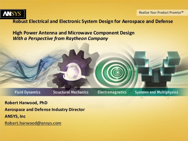 © 2011 ANSYS, Inc. October 7, 20131 Robust Electrical and Electronic System Design for Aerospace and Defense High Power An...