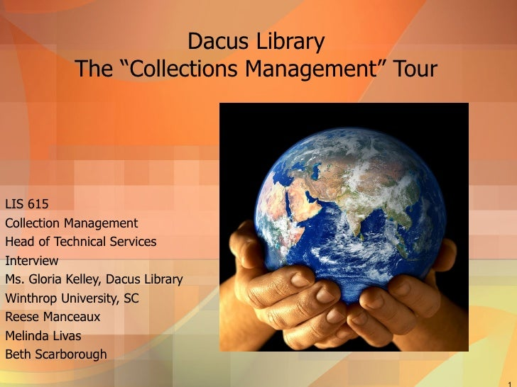 "Dacus Library The ""Collections Management"" Tour LIS 615 Collection Management  Head of Technical Services Interview Ms. Gl..."