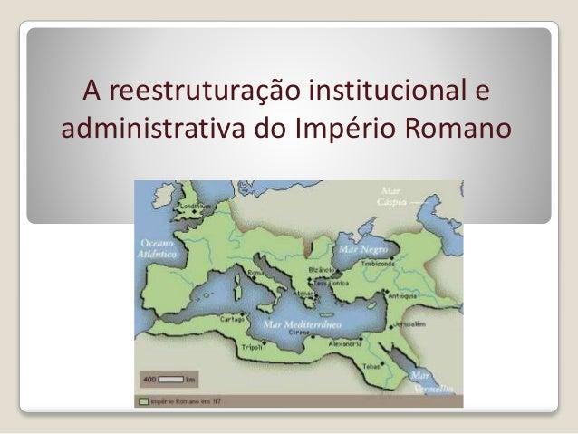 A reestruturação institucional e administrativa do Império Romano