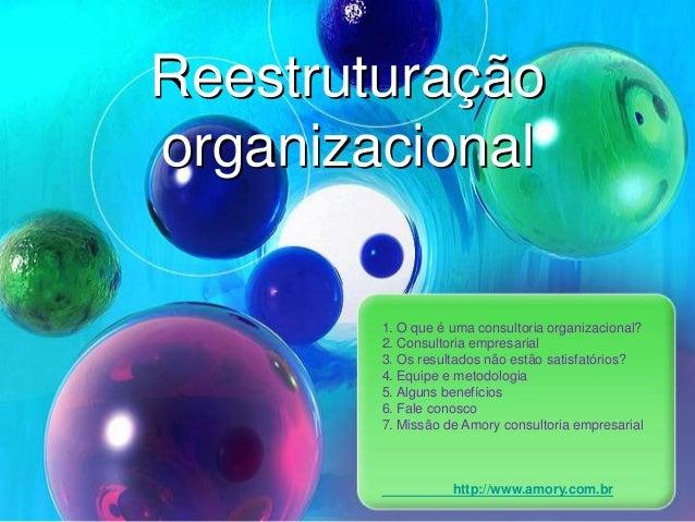 Reestruturaçãoorganizacional1. O que é uma consultoria organizacional?2. Consultoria empresarial3. Os resultados não estão...