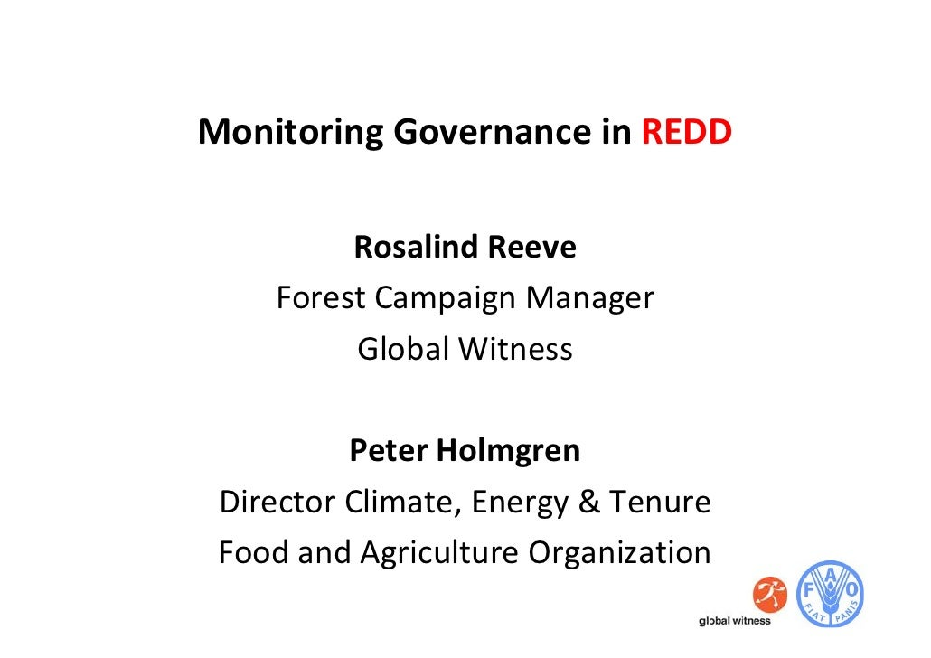Monitoring Governance in REDD           Rosalind Reeve     Forest Campaign Manager          Global Witness            Pete...