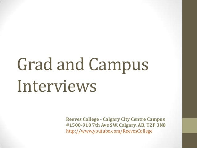 Grad and CampusInterviews     Reeves College - Calgary City Centre Campus     #1500-910 7th Ave SW, Calgary, AB, T2P 3N8  ...
