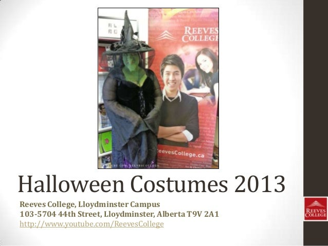 Halloween Costumes 2013 Reeves College, Lloydminster Campus 103-5704 44th Street, Lloydminster, Alberta T9V 2A1 http://www...
