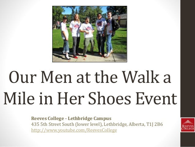 Our Men at the Walk a Mile in Her Shoes Event Reeves College - Lethbridge Campus 435 5th Street South (lower level), Lethb...