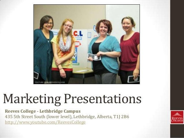 Marketing Presentations Reeves College - Lethbridge Campus 435 5th Street South (lower level), Lethbridge, Alberta, T1J 2B...