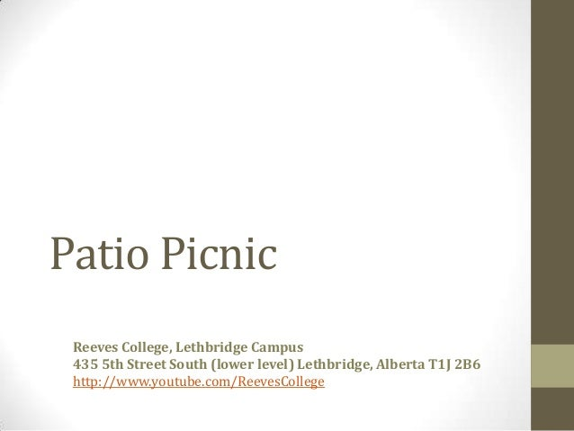 Patio PicnicReeves College, Lethbridge Campus435 5th Street South (lower level) Lethbridge, Alberta T1J 2B6http://www.yout...