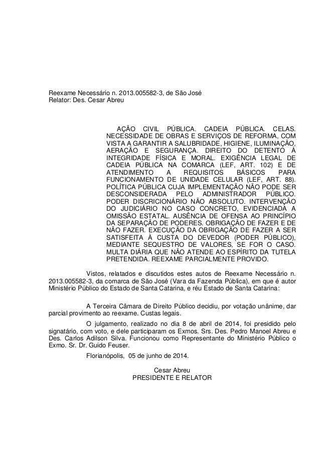 Reexame Necessário n. 2013.005582-3, de São José Relator: Des. Cesar Abreu AÇÃO CIVIL PÚBLICA. CADEIA PÚBLICA. CELAS. NECE...