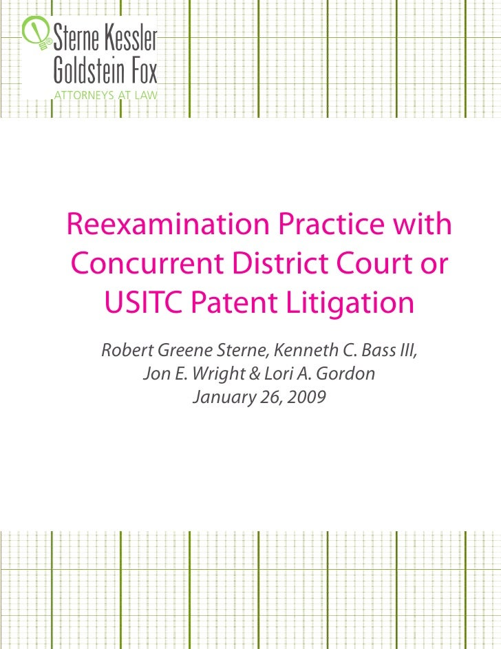 Reexamination Practice with Concurrent District Court or   USITC Patent Litigation   Robert Greene Sterne, Kenneth C. Bass...