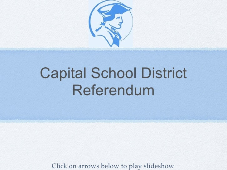 Capital School District     Referendum     Click on arrows below to play slideshow