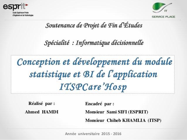 Réalisé par : Ahmed HAMDI Encadré par : Monsieur Sami SIFI (ESPRIT) Monsieur Chiheb KHAMLIA (ITSP) Année universitaire 201...