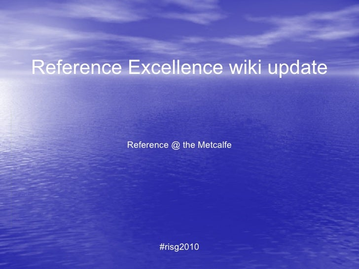 Reference Excellence wiki update Reference @ the Metcalfe #risg2010