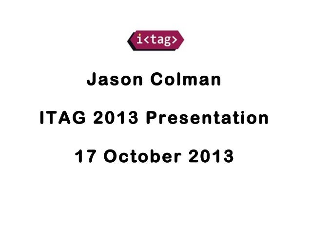 Jason Colman ITAG 2013 Presentation 17 October 2013