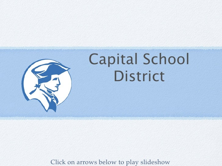 Capital School                District     Click on arrows below to play slideshow