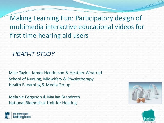 Making Learning Fun: Participatory design ofmultimedia interactive educational videos forfirst time hearing aid users HEAR...