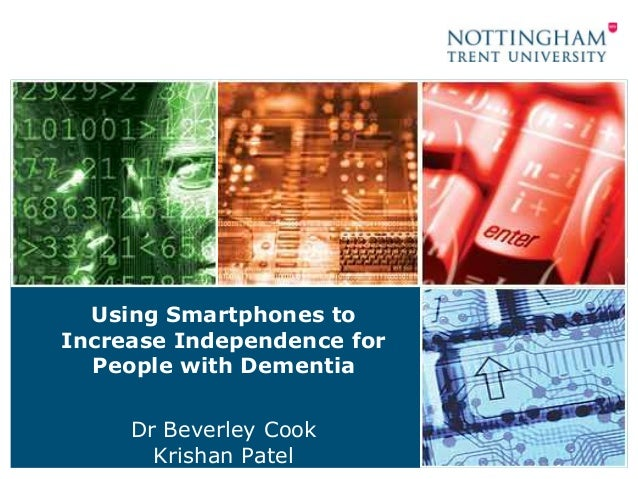 Using Smartphones to Increase Independence for People with Dementia Dr Beverley Cook Krishan Patel