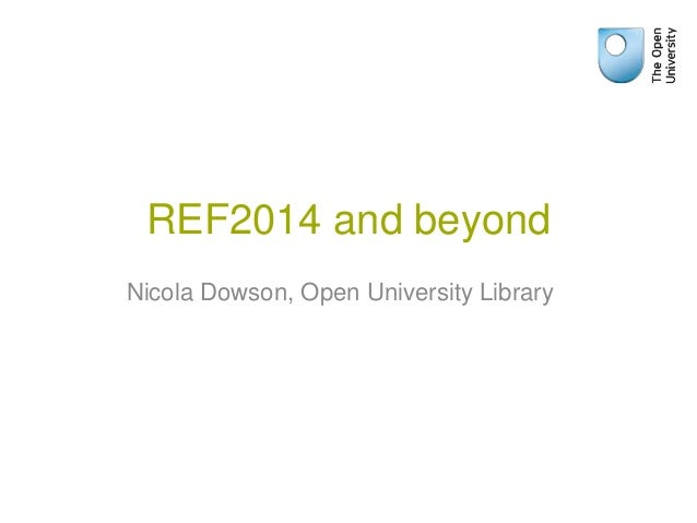 REF2014 and beyond Nicola Dowson, Open University Library