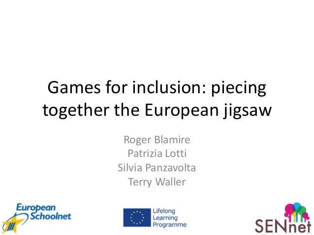 Games for inclusion: piecing together the European jigsaw Roger Blamire Patrizia Lotti Silvia Panzavolta Terry Waller