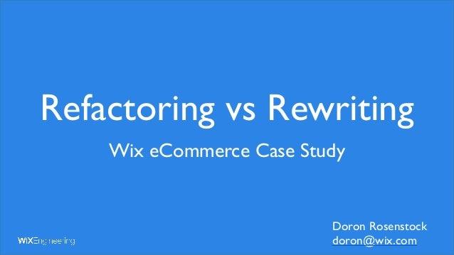 Wix eCommerce Case Study Refactoring vs Rewriting Doron Rosenstock doron@wix.com