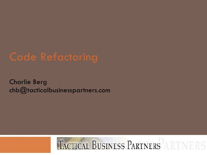 Code Refactoring Charlie Berg [email_address]