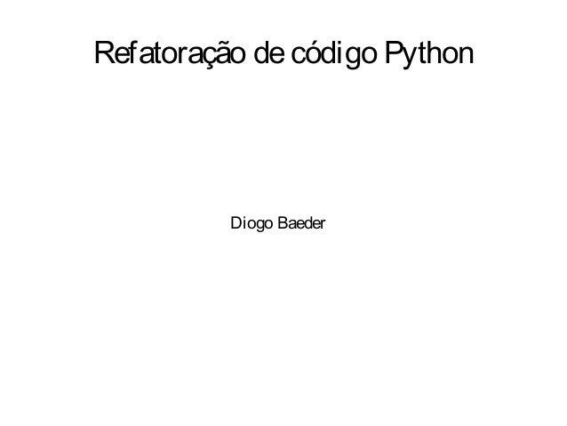 Refatoração de código Python          Diogo Baeder