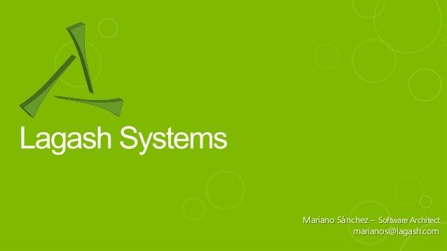 Mariano Sánchez – Software Architect marianos@lagash.com