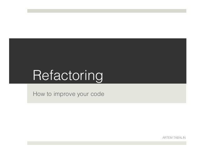 Refactoring! How to improve your code! ARTEM TABALIN!