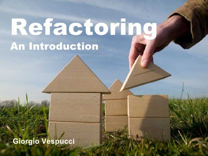 Refactoring An Introduction     Giorgio Vespucci