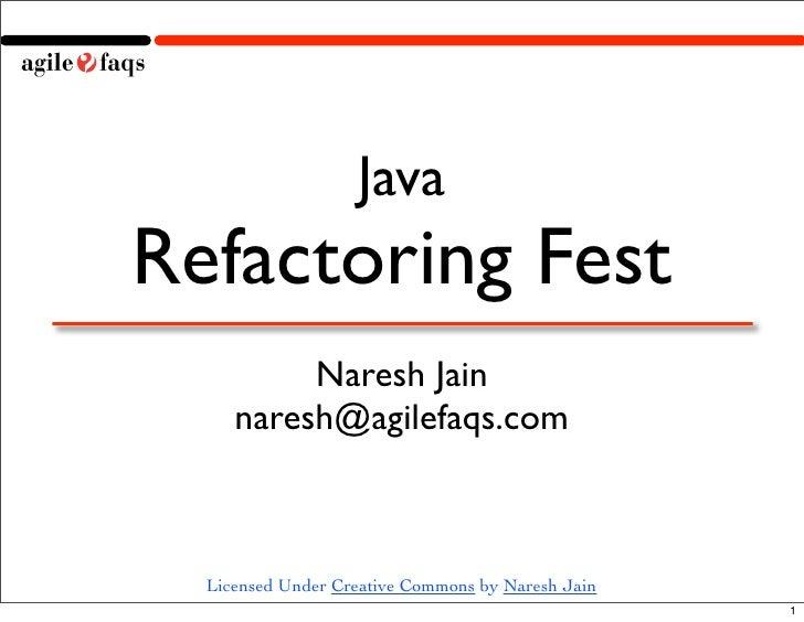 Java Refactoring Fest           Naresh Jain      naresh@agilefaqs.com      Licensed Under Creative Commons by Naresh Jain ...