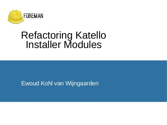 Refactoring Katello Installer Modules Ewoud Kohl van Wijngaarden
