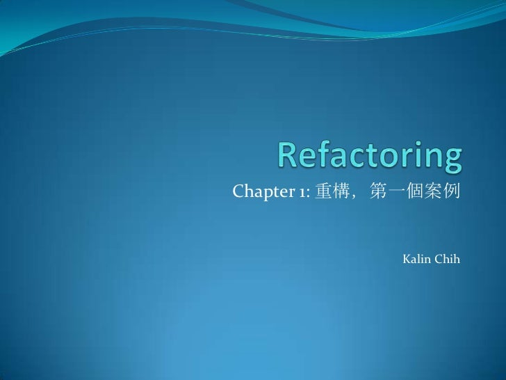Refactoring<br />Chapter 1: 重構,第一個案例<br />KalinChih<br />