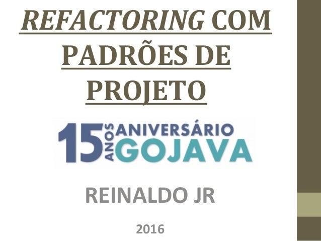 REFACTORINGCOM PADRÕESDE PROJETO REINALDOJR 2016