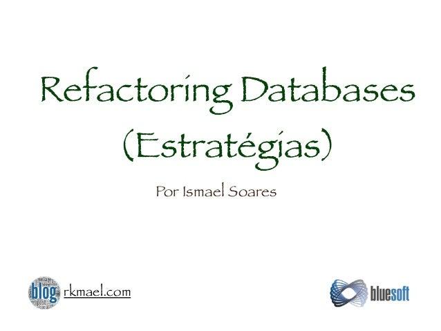 Refactoring Databases (Estratégias) Por Ismael Soares rkmael.com