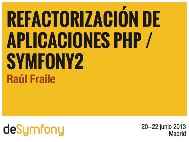 Raúl Fraile• Software developer en• PHP 5.3 Zend Certified Engineer• Symfony Certified Developer• LadybugPHPraulfraile