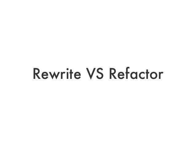 Rewrite VS Refactor