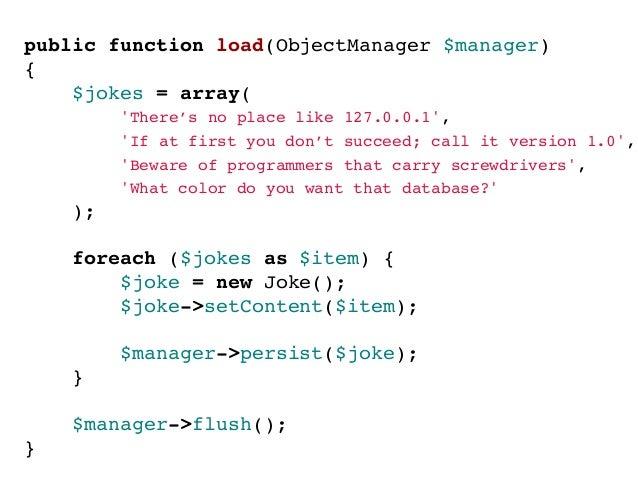 public function load(ObjectManager $manager){$jokes = Yaml::parse(__DIR__ . /fixtures/joke.yml);foreach ($jokes[jokes] as...