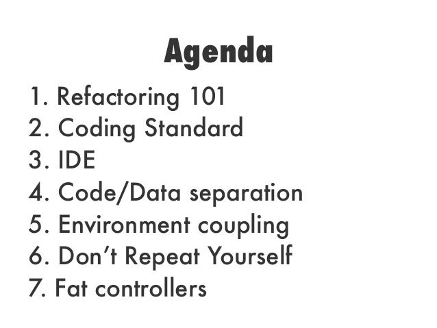 1. Refactoring 1012. Coding Standard3. IDE4. Code/Data separation5. Environment coupling6. Don't Repeat Yourself7. Fat con...