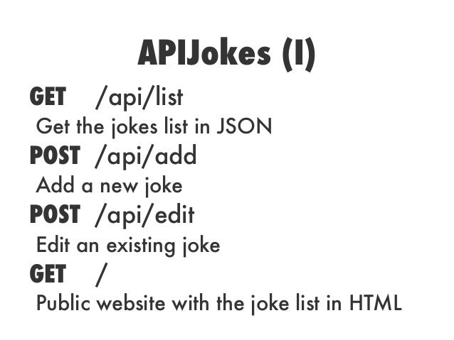 APIJokes (I)GET /api/listGet the jokes list in JSONPOST /api/addAdd a new jokePOST /api/editEdit an existing jokeGET /Publ...