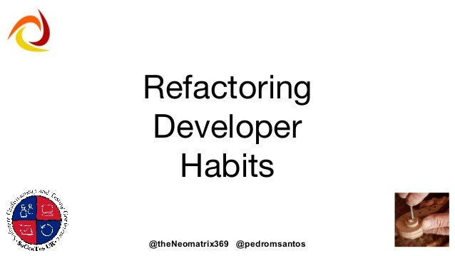 @theNeomatrix369 @pedromsantos Refactoring Developer Habits