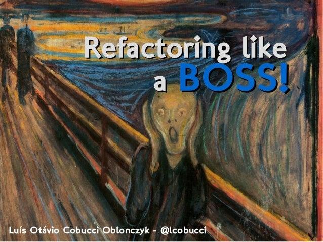 Luís Otávio Cobucci Oblonczyk - @lcobucci Refactoring likeRefactoring like aa BOSS!BOSS!