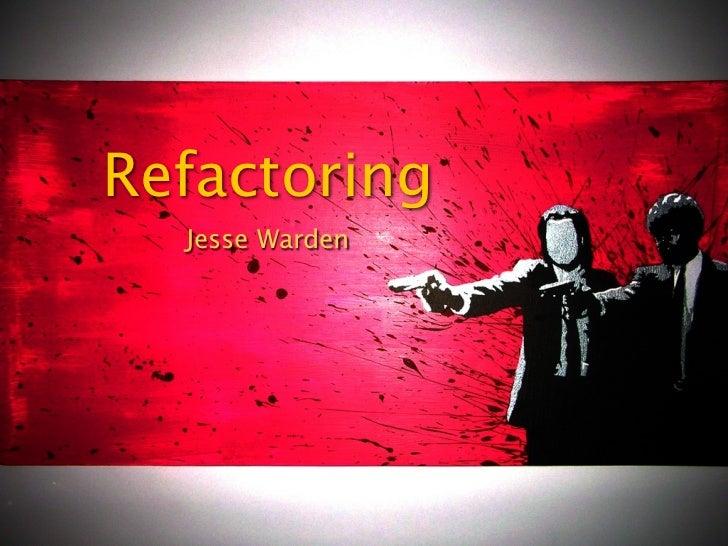 Refactoring  Jesse Warden