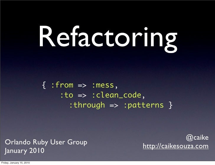 Refactoring                            { :from => :mess,                                :to => :clean_code,               ...